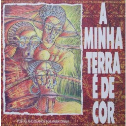 A MINHA TERRA É DE COR (POETAS ANGOLANOS POR MARIA DINAH)