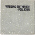 WALKING ON THIN ICE - FOR JOHN